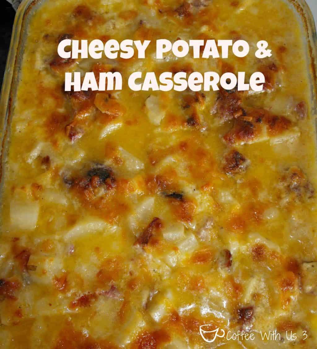 Coffee With Us 3 | Cheesy Potato and Ham CasseroleCheesy ...