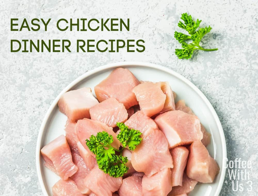 Nearly 30 delicious and easy Chicken Recipes, that are tried and true, from our homes to yours.